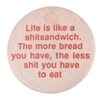 Life Is Like A Shitsandwich Social Lubricators Button Museum