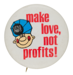 Make Love Not Profits Social Lubricators Button Museum