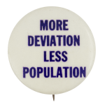 More Deviation Less Population Social Lubricator Button Museum
