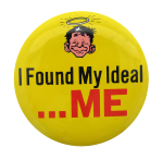 I Found My Ideal Me Social Lubricators Button Museum