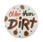Older Than Dirt White Ice Breakers Button Museum