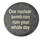 One Nuclear Bomb Social Lubricator Button Museum