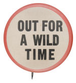 Out For A Wild Time Social Lubricator Button Museum