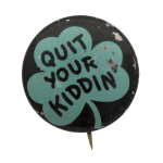 Quit Your Kiddin Social Lubricators  Button Museum