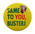 Same To You Buster Social Lubricators Button Museum