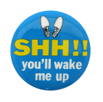 Shh You'll Wake Me Social Lubricators Button Museum
