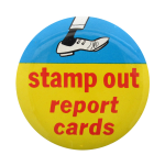 Stamp Out Report Cards Social Lubricators Button Museum