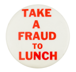 Take a Fraud to Lunch Social Lubricator Button Museum