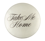 Take Me Home Social Lubricator Button Museum