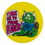 Take Me To Your Leader Social Lubricator Busy Beaver Button Museum