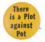 There is a Plot Against Pot Social Lubricator Button Museum