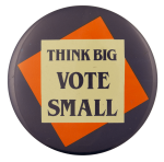 Think Big Vote Small Social Lubricator Busy Beaver Button Museum