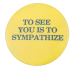To See You Is To Sympathize Social Lubricators Button Museum