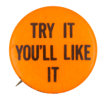 Try It You'll Like It Orange Social Lubricators Button Museum