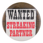 Wanted Streaking Partner Social Lubricators Button Museum