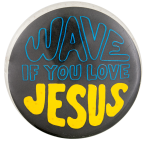 Wave if You Love Jesus Social Lubricator Button Museum