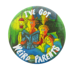 I've Got Weird Parents Entertainment Button Museum