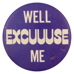 Well Excuse Me Social Lubricators Button Museum
