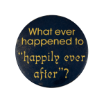 Whatever Happened to Happily Ever After Ice Breakers Busy Beaver Button Museum