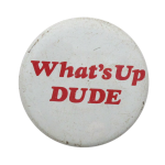 What's Up Dude Social Lubricators Button Museum