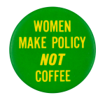 Women Make Policy Not Coffee Green Social Lubricator Button Museum
