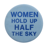 Women Hold Up Half the Sky Social Lubricators Button Museum