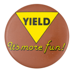 Yield It's More Fun Social Lubricator Button Museum