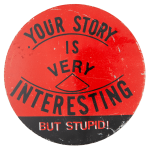 Your Story is Very Interesting Social Lubricator Button Museum