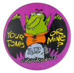 Your Tomb Or Mine Ice Breakers Button Museum