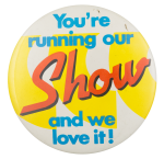 You're Running Our Show Ice Breakers Button Museum
