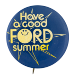Have a Good Ford Summer Smileys Button Museum