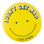 I Don't Get Mad Smileys Button Museum