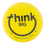 Think Big Have a Nice Day Smileys Button Museum