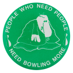 Need Bowling More Sports Button Museum