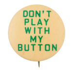 Don't Play With My Button Self Referential Button Museum