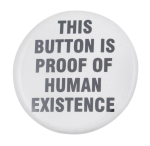 Proof of Human Existence Self Referential Button Museum